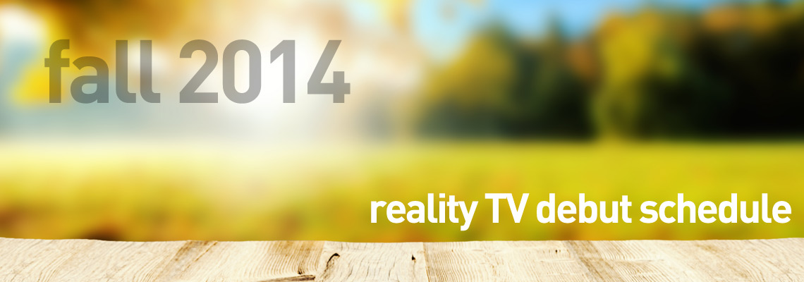 Fall 2014 reality TV show debut schedule