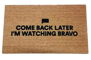 Come Back Later I'm Watching Bravo doormat