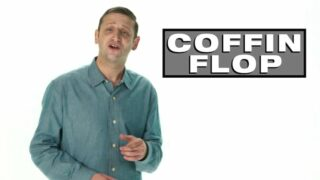 Coffin Flop: a fake reality show featured in a sketch on I Think You Should Leave with Tim Robinson season 2, episode 1